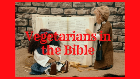 Vegetarians in the Bible