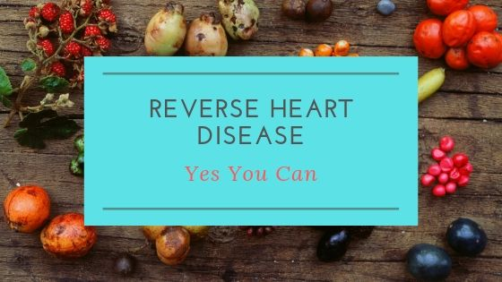 Reverse Heart Disease – Yes You Can.
